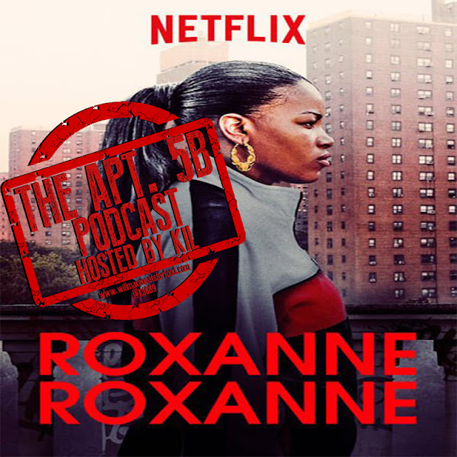 Apt. 5B Podcast Hosted by Kil: Was Netflix's Roxanne Roxanne Dope or Not?