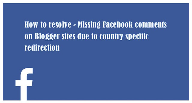 Missing Facebook comments on Blogger sites due to country specific redirection How to resolve - Missing Facebook comments on Blogger sites due to country specific redirection