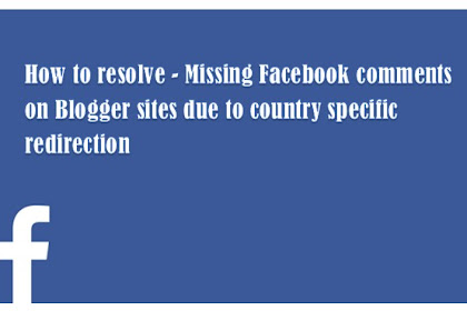 How to resolve - Missing Facebook comments on Blogger sites due to country specific redirection