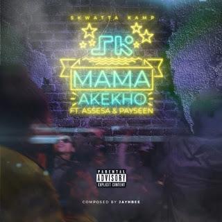 Skwatta Kamp – Mama Akekho (feat. Assessa & Payseen)