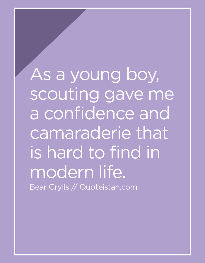 As a young boy, scouting gave me a confidence and camaraderie that is hard to find in modern life.
