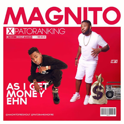 MUSIC: Magnito ft. Patoranking – As I Get Money Ehn