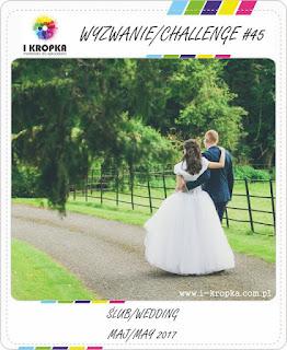 http://pracownia-i-kropka.blogspot.com/2017/05/wyzwanie-challenge-45-wedding-majmay.html