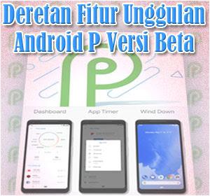 Deretan Fitur Unggulan Android P Versi Beta