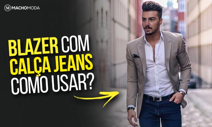 1d01975bb4 Macho Moda - Blog de Moda Masculina  BLAZER com CALÇA JEANS