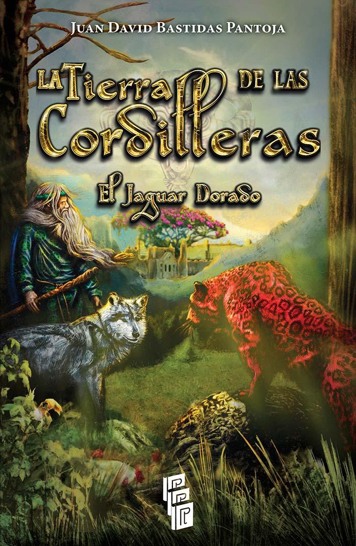 Portada de La tierra de las cordilleras – El jaguar dorado de Juan David Bastidas Pantoja