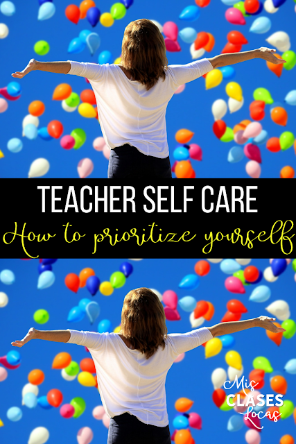 Teacher Self Care - How to prioritize yourself this year - shared by Mis Clases Locas