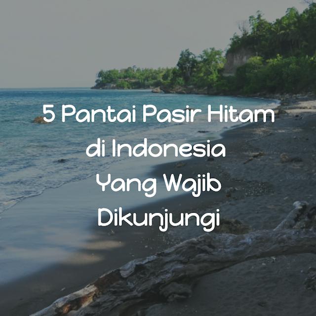 Pantai Pasir Putih Sudah Biasa, Cobalah Wisata Ke Lima Pantai Pasir Hitam di Indonesia Yang Wajib Dikunjungi Ini