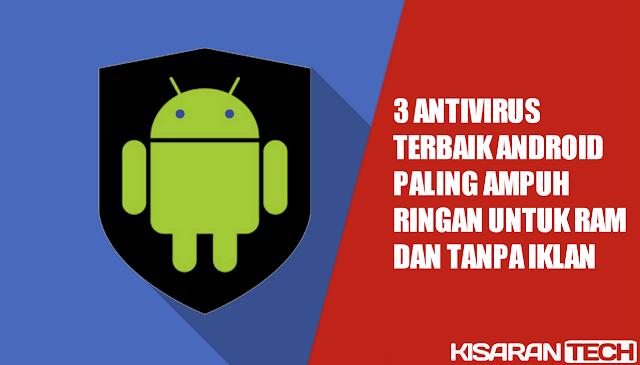 3 Antivirus Terbaik Android Paling Ampuh Ringan Untuk Ram Dan Tanpa Iklan