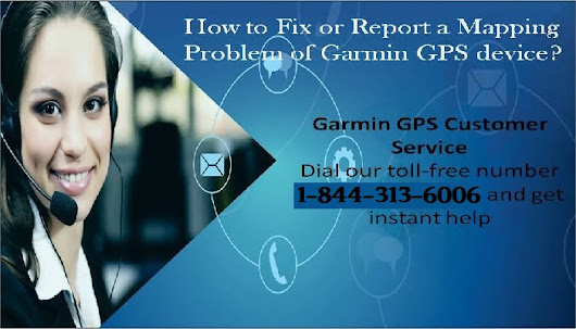 How to solve or Report a Mapping Problem of Garmin GPS device | Garmin GPS Helpline+1-844-313-6006.