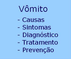 Vômito causas sintomas diagnóstico tratamento prevenção