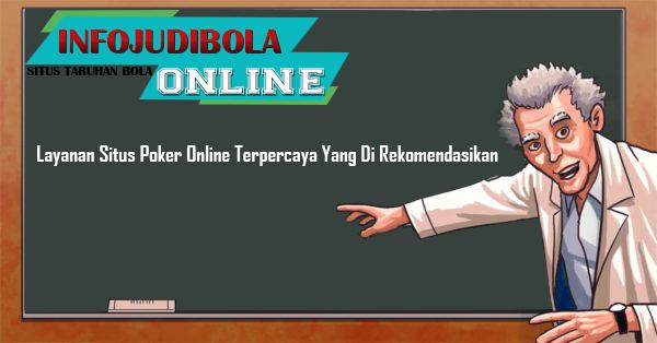 Layanan Situs Poker Online Terpercaya Yang Di Rekomendasikan