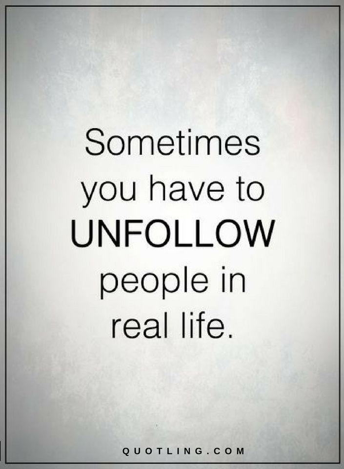 Real Life Quotes Cool Quotes Sometimes You Have Unfollow People In Real Life Quotes