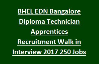 BHEL EDN Bangalore Diploma Technician Apprentices Recruitment Walk in Interview 2017 250 Govt Jobs