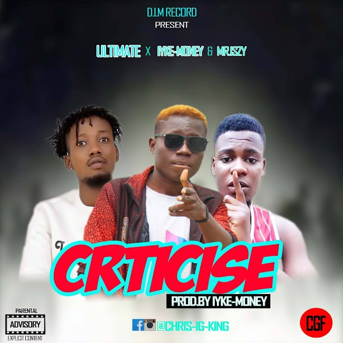 [Music] Ultimate CRITICIZE ft. Iykemoney x Mr Iszy