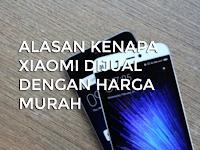 Inilah 5 Alasan Kenapa Xiaomi Dijual Dengan Harga Murah