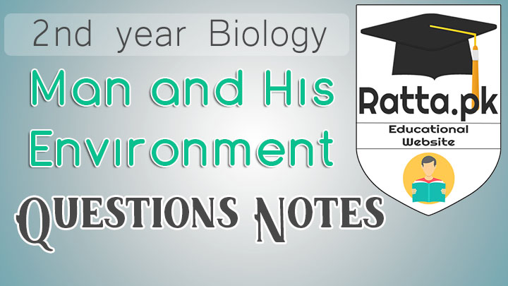 2nd Year Biology Chapter 27 Man and His Environment Notes - Short Questions