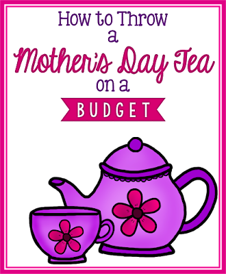 How to have a Classroom Mother's Day Tea Party on a budget