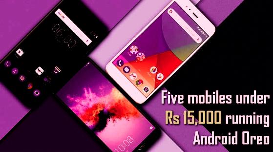 Top 5 Android OREO phones under Rs 15,000 - 15,000 रुपये के तहत शीर्ष 5 एंड्रॉइड ओरेओ फोन