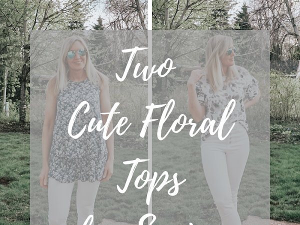 Two Cute Floral Tops for Spring