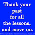 Thank your past for all the lessons, and move on.
