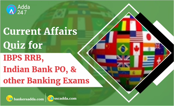 Current Affairs Questions for IBPS RRB PO and Clerk Exam: 30th August 2018