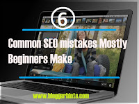 6 Common SEO mistakes Mostly Beginners Make