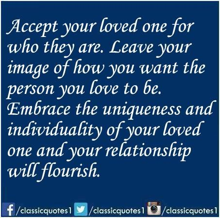 Classic Quotes Accept Your Loved One For Who They Are Leave Your