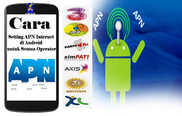 Cara Setting APN Internet Semua Operator