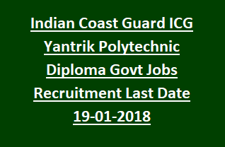 n coast guard icg yantrik polytechnic diploma govt jobs  available diploma yantrik jobs in n coast guard recruitment notification 2018