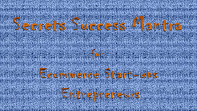 10 Secrets Success Mantras for E-Commerce Startups Entrepreneurs
