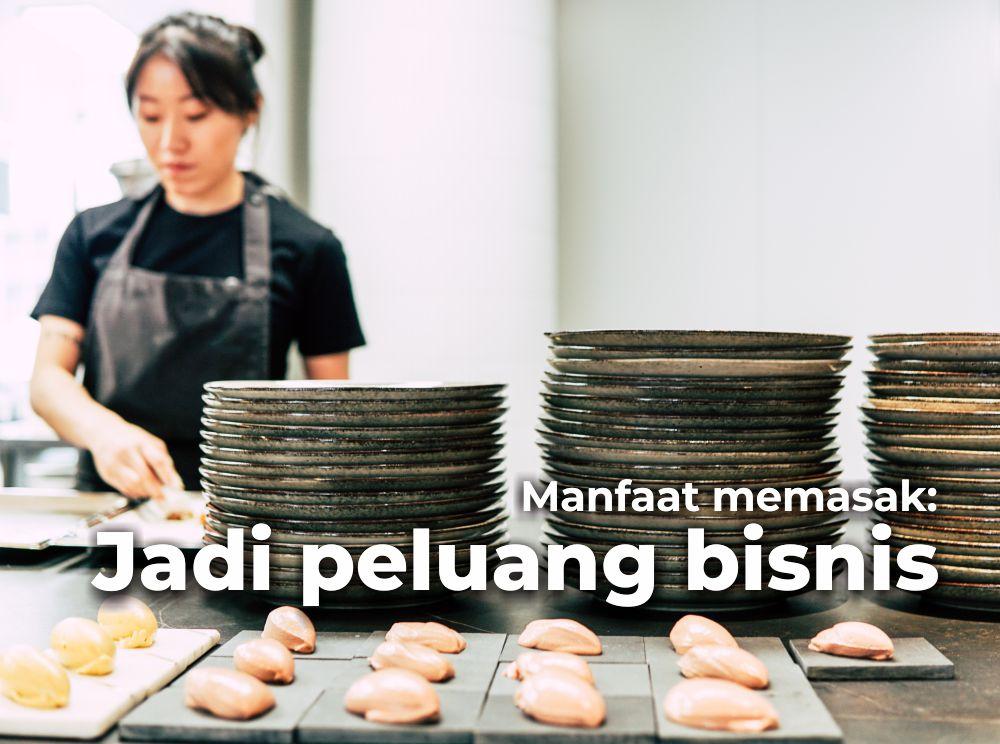 Manfaat memasak dapat menjadi peluang bisnis  / peluang usaha memasak