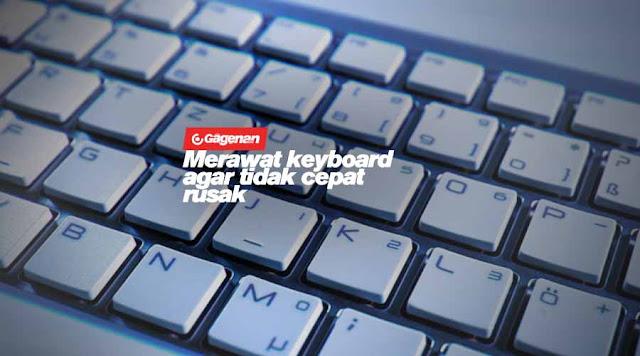 5 Cara Merawat Keyboard Agar Tidak Cepat Rusak, Dan Cara Membersihkannya Dari Debu