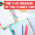 Time to get organized - get your free planner templates!
