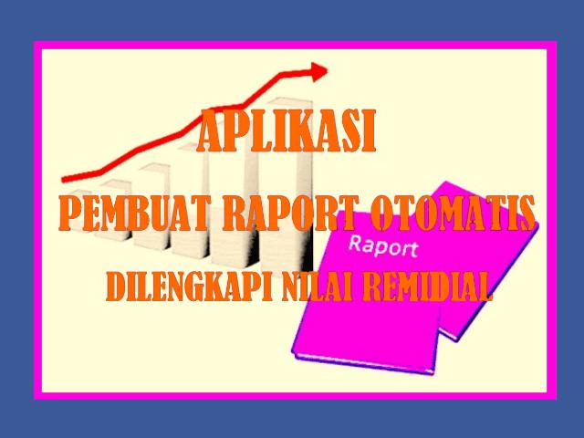 Download Aplikasi Pembuat Raport Otomatis Dilengkapi Nilai Remidial