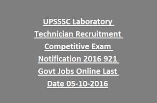 UPSSSC Laboratory Technician Recruitment Competitive Exam Notification 2016 921 Govt Jobs Online Last Date 05-10-2016