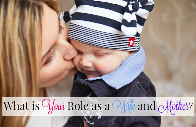 What is Your Role as a Wife and Mother?
