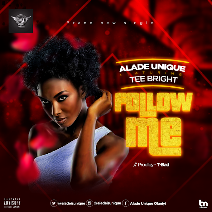 Alade Unique ft Tee Bright - Follow Me