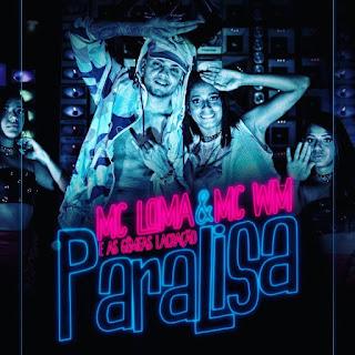 Baixar Paralisa - MC Loma e as Gêmeas Lacração, MC WM Mp3
