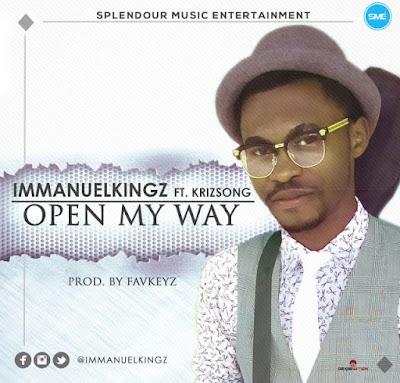 Music: Immanuel Kingz Ft. Krizsong – Open My Way