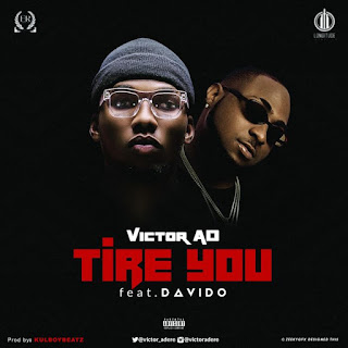 Victor AD ft Davido - Tire You