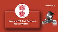 Manipur PSC Civil Services Mains Syllabus