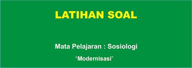 Soal Sosiologi : Modernisasi Lengkap