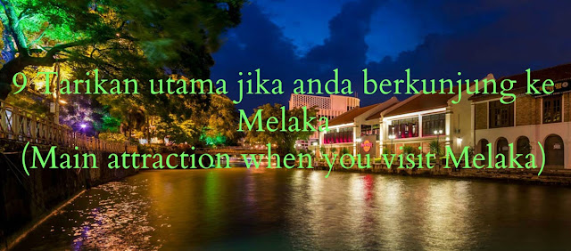 Main attraction when you visit Melaka