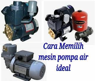 Cara memilih mesin pompa air ideal dan tepat