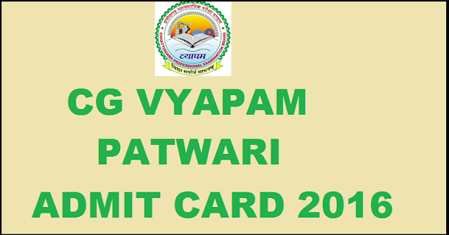 CG Vyapam Patwari Admit Card 2016 Download www.cgvyapam.choice.gov.in