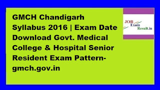 GMCH Chandigarh Syllabus 2016 | Exam Date Download Govt. Medical College & Hospital Senior Resident Exam Pattern-gmch.gov.in