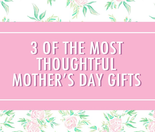 Blog - Marleylilly Blog: 3 of the Most Thoughtful Mother's Day Gifts
