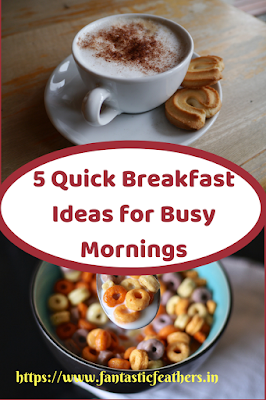 Quick Breakfast ideas for busy mornings