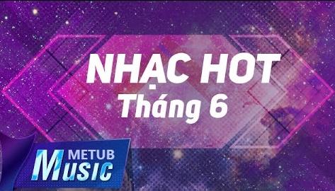 Nhạc Hot Nhất Tháng 6/2017